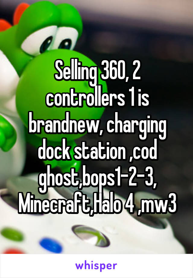 Selling 360, 2 controllers 1 is brandnew, charging dock station ,cod ghost,bops1-2-3, Minecraft,Halo 4 ,mw3