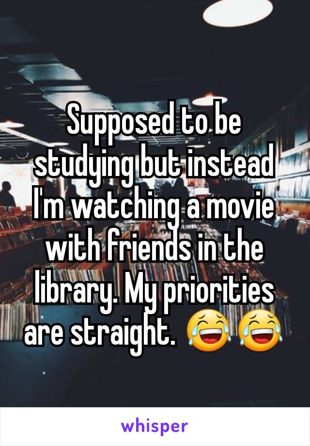 Supposed to be studying but instead I'm watching a movie with friends in the library. My priorities are straight. 😂😂
