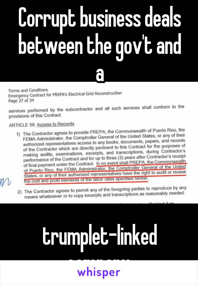 Corrupt business deals between the gov't and a      trumplet-linked company.