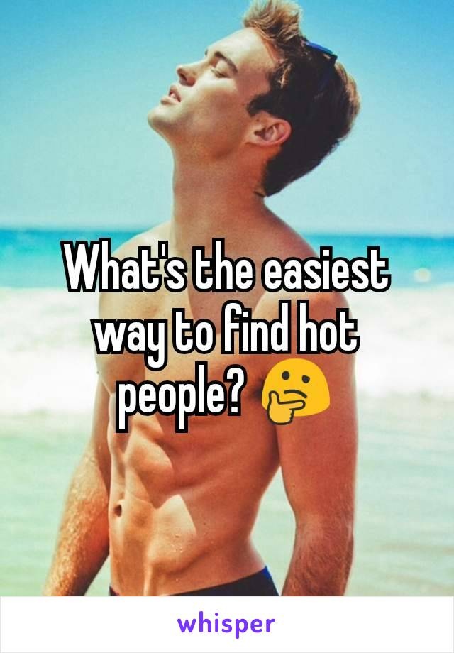 What's the easiest way to find hot people? 🤔