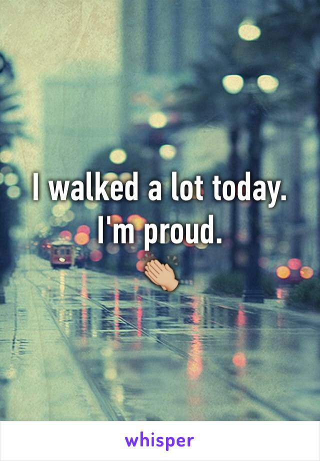 I walked a lot today. I'm proud. 👏🏼