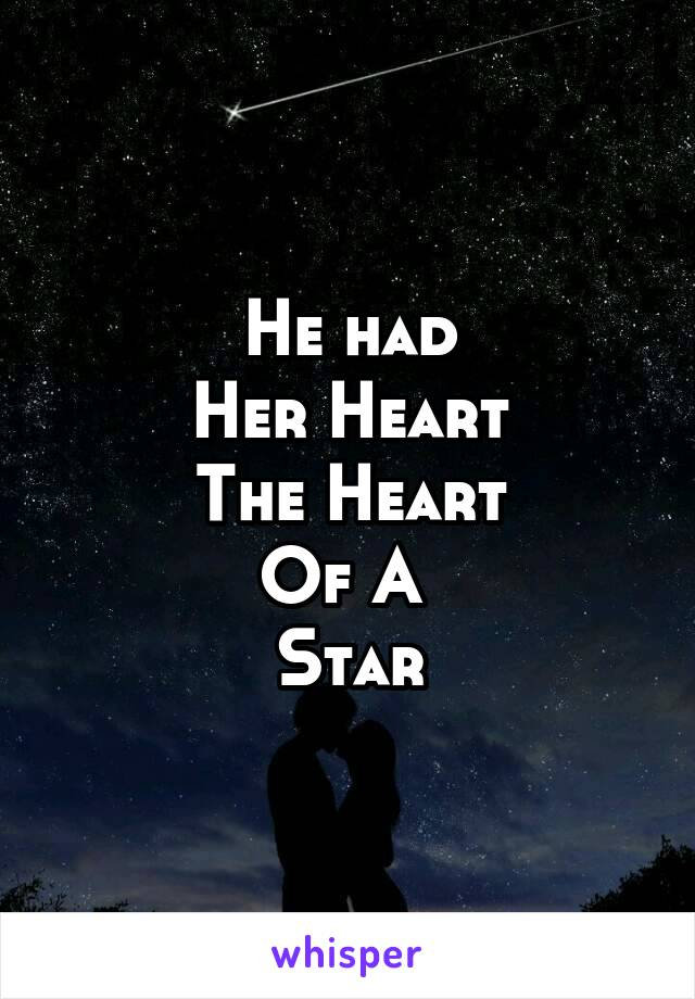 He had Her Heart The Heart Of A  Star