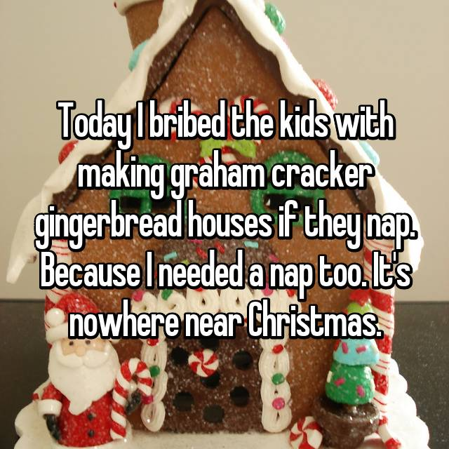 Today I bribed the kids with making graham cracker gingerbread houses if they nap. Because I needed a nap too. It's nowhere near Christmas.