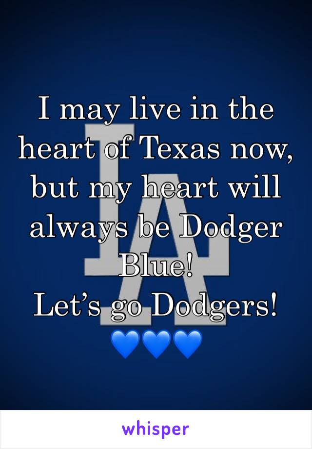I may live in the heart of Texas now, but my heart will always be Dodger Blue! Let's go Dodgers! 💙💙💙