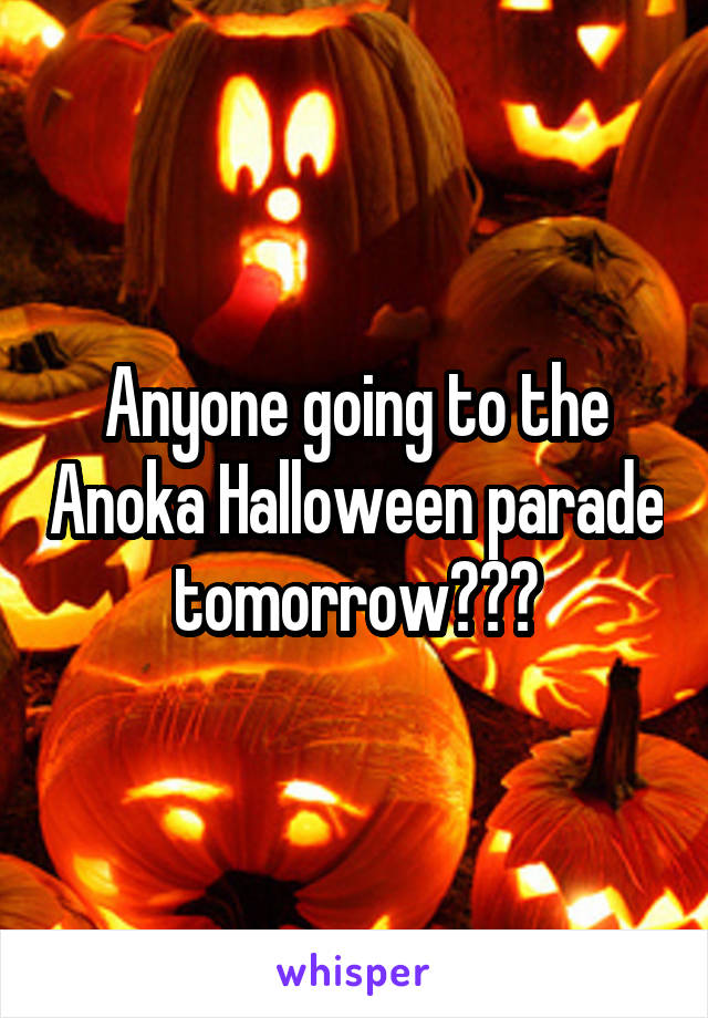Anyone going to the Anoka Halloween parade tomorrow???