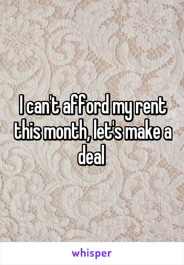 I can't afford my rent this month, let's make a deal