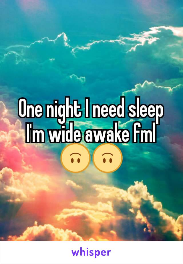 One night I need sleep I'm wide awake fml🙃🙃