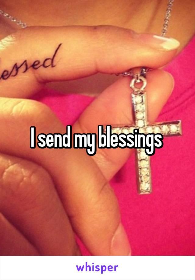 I send my blessings
