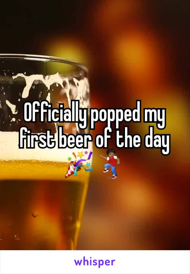 Officially popped my first beer of the day 🎉💃