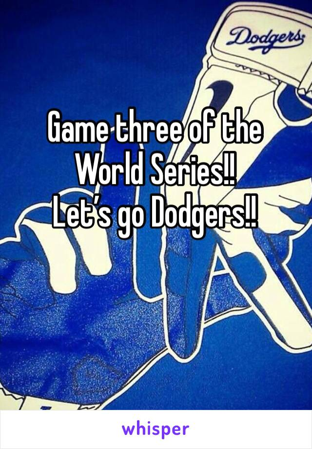 Game three of the World Series!! Let's go Dodgers!!