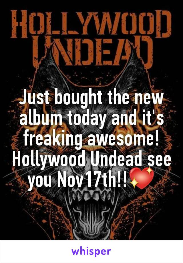 Just bought the new album today and it's freaking awesome! Hollywood Undead see you Nov17th!!💖