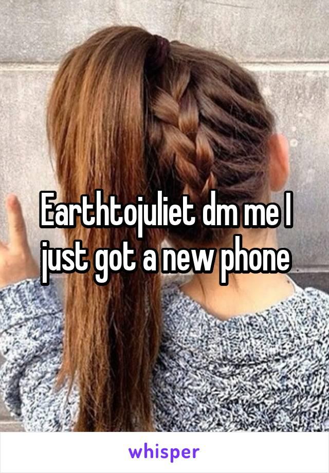 Earthtojuliet dm me I just got a new phone