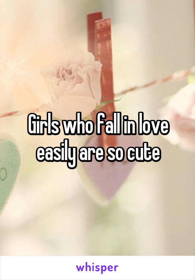 Girls who fall in love easily are so cute