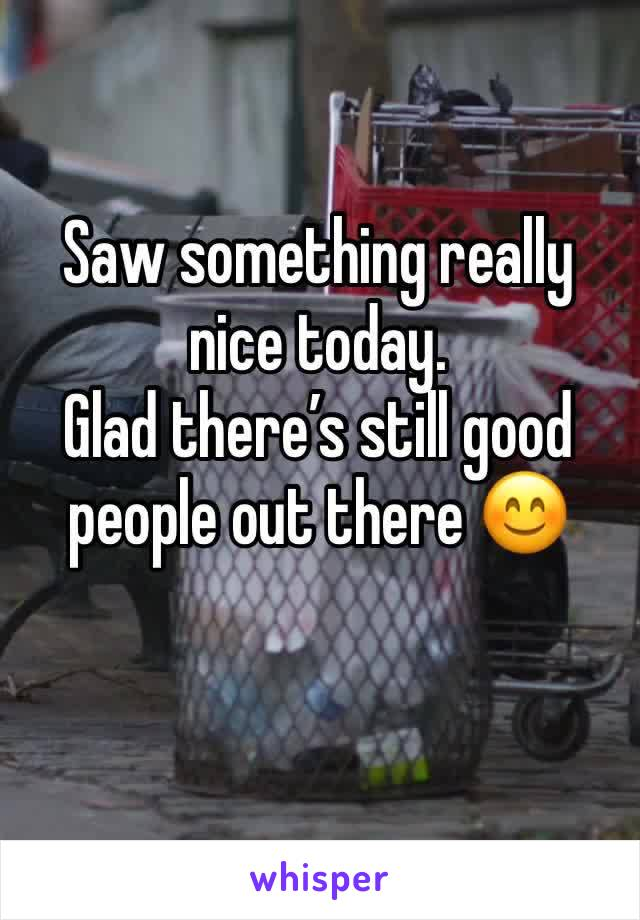 Saw something really nice today.  Glad there's still good people out there 😊