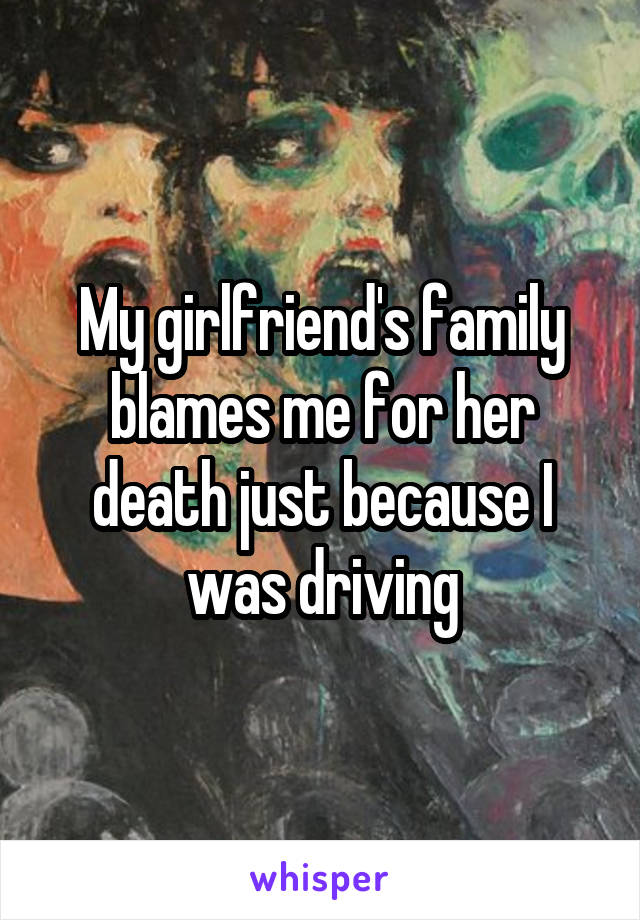 My girlfriend's family blames me for her death just because I was driving