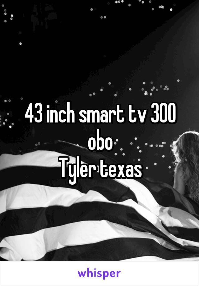 43 inch smart tv 300 obo Tyler texas