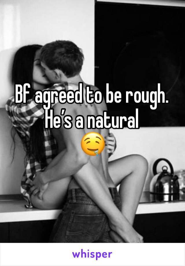 Bf agreed to be rough. He's a natural  🤤