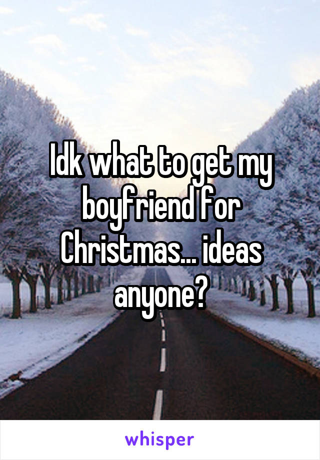 Idk what to get my boyfriend for Christmas... ideas anyone?