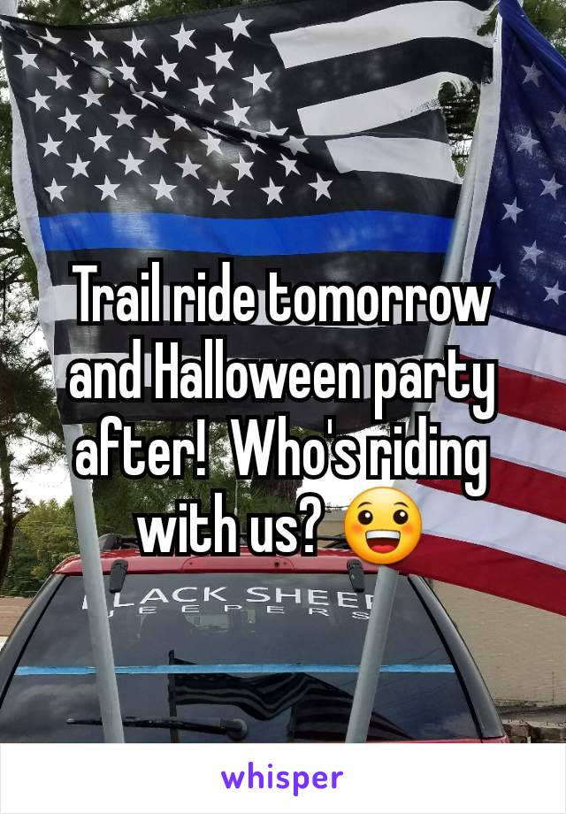 Trail ride tomorrow and Halloween party after!  Who's riding with us? 😀