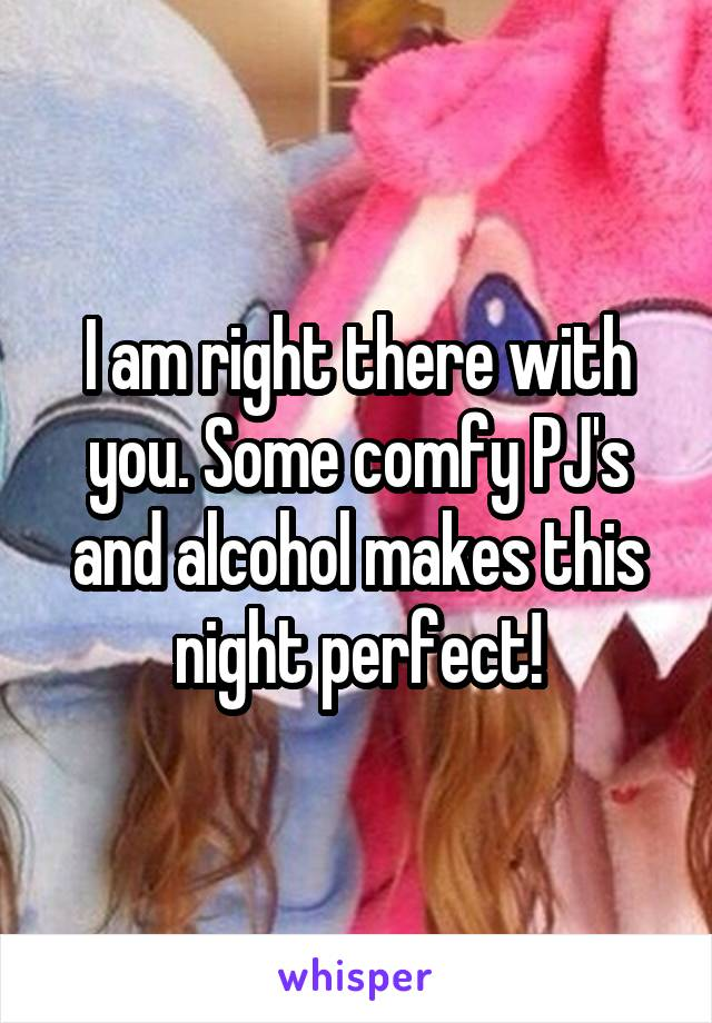 I am right there with you. Some comfy PJ's and alcohol makes this night perfect!