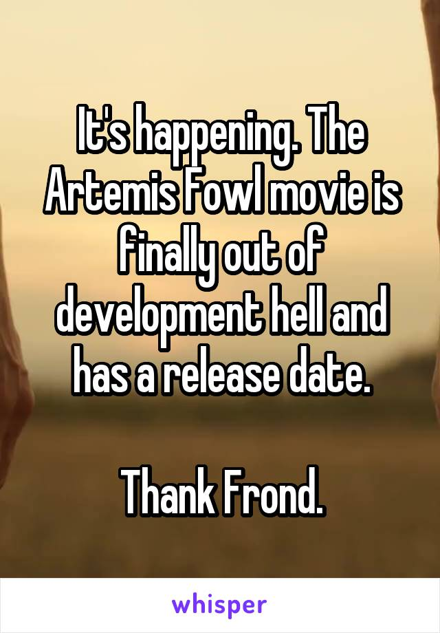 It's happening. The Artemis Fowl movie is finally out of development hell and has a release date.  Thank Frond.