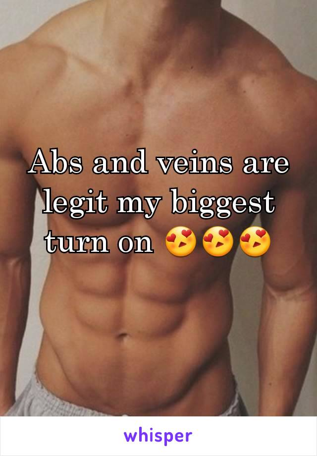 Abs and veins are legit my biggest turn on 😍😍😍