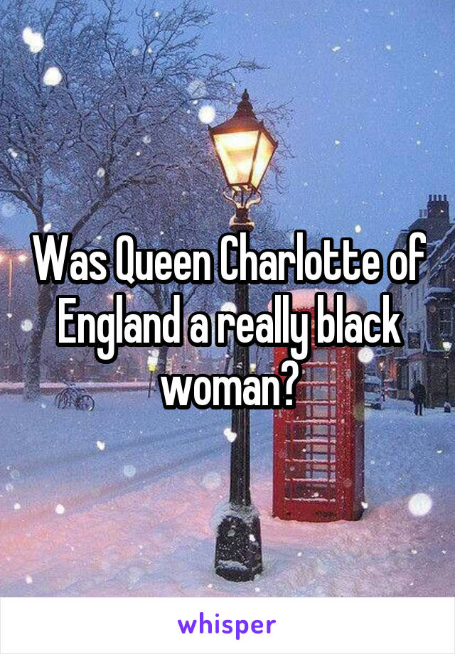 Was Queen Charlotte of England a really black woman?