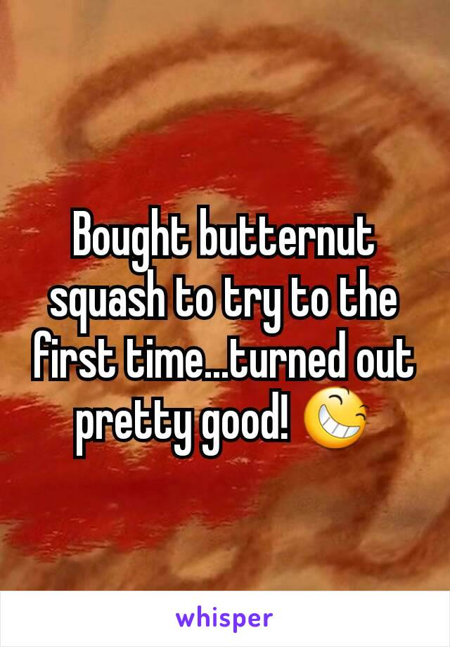 Bought butternut squash to try to the first time...turned out pretty good! 😆
