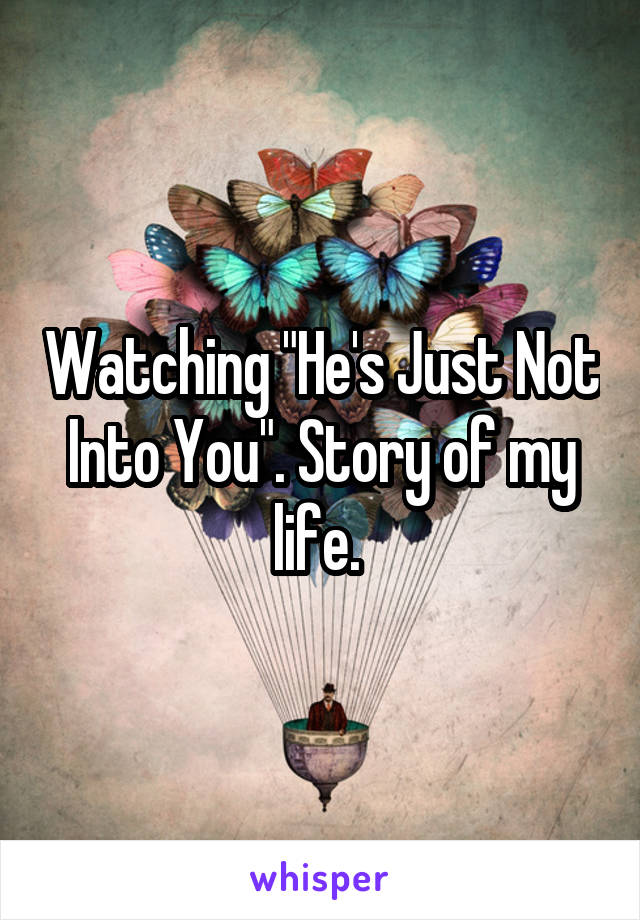 """Watching """"He's Just Not Into You"""". Story of my life."""