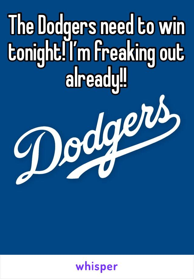 The Dodgers need to win tonight! I'm freaking out already!!