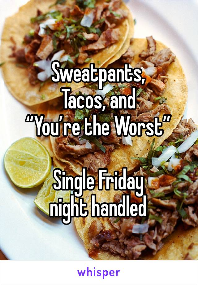 "Sweatpants, Tacos, and  ""You're the Worst""  Single Friday night handled"