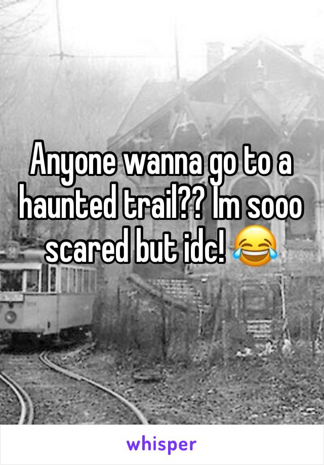 Anyone wanna go to a haunted trail?? Im sooo scared but idc! 😂