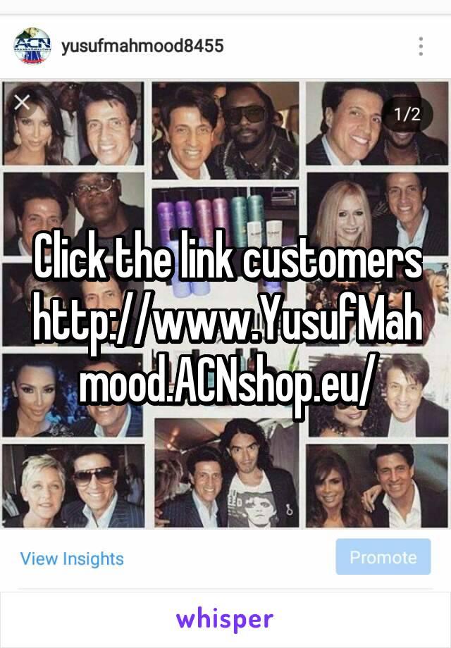 Click the link customers http://www.YusufMahmood.ACNshop.eu/