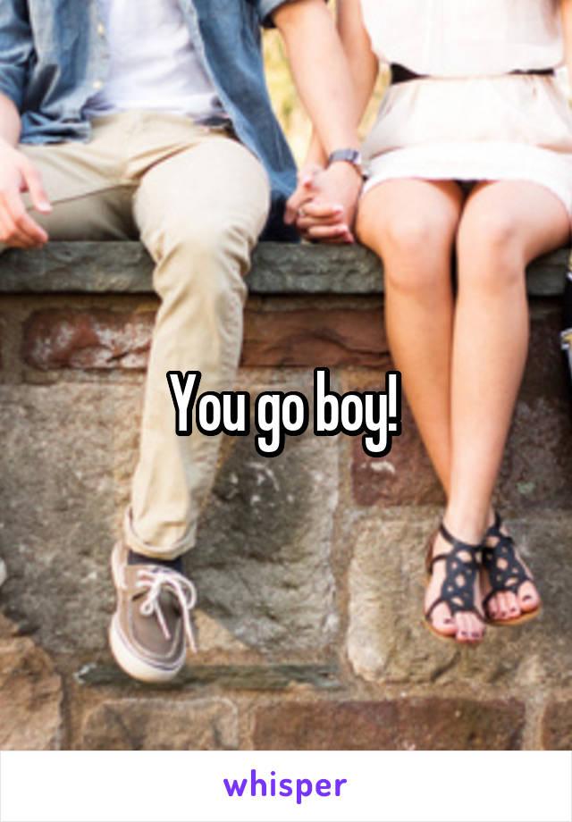 You go boy!