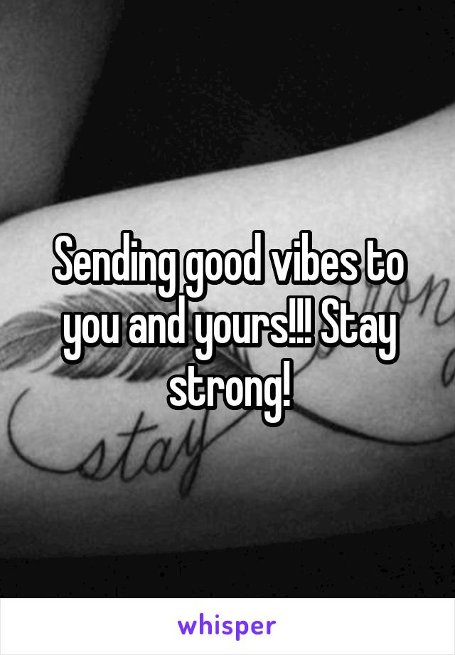 Sending good vibes to you and yours!!! Stay strong!