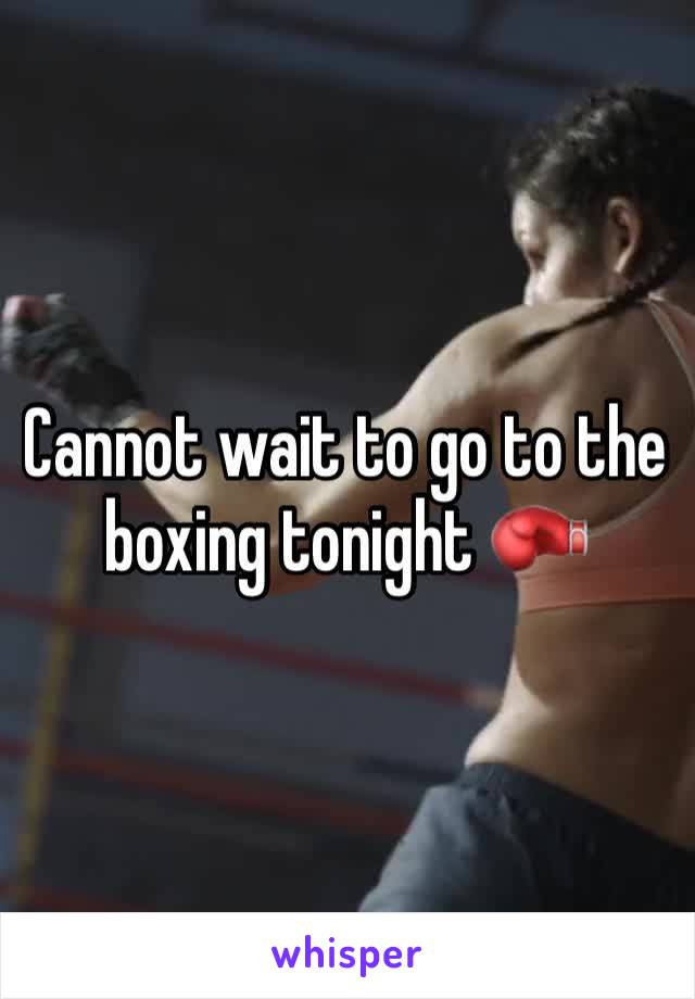 Cannot wait to go to the boxing tonight 🥊