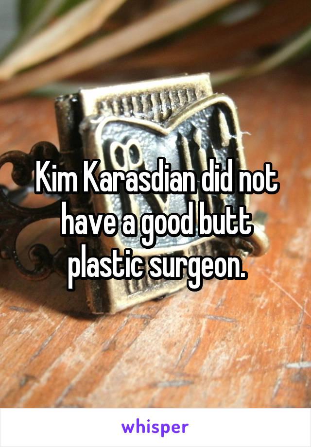 Kim Karasdian did not have a good butt plastic surgeon.