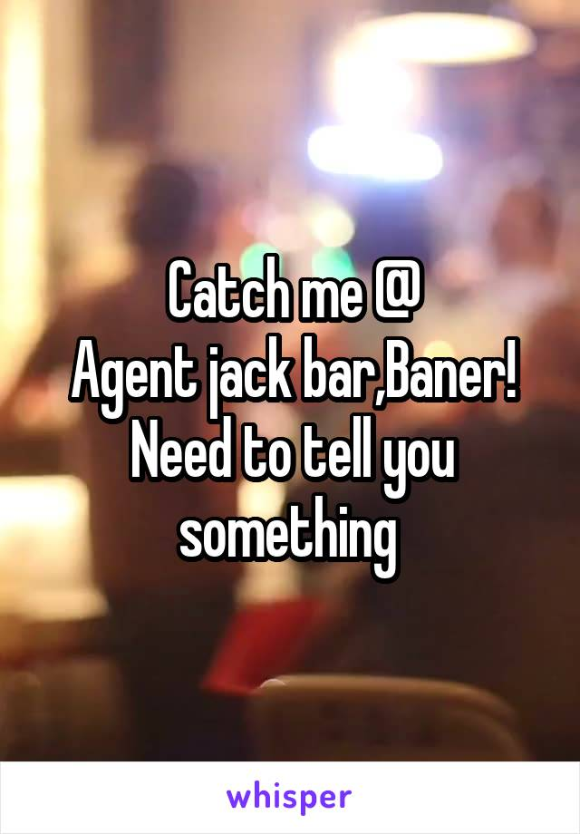 Catch me @ Agent jack bar,Baner! Need to tell you something