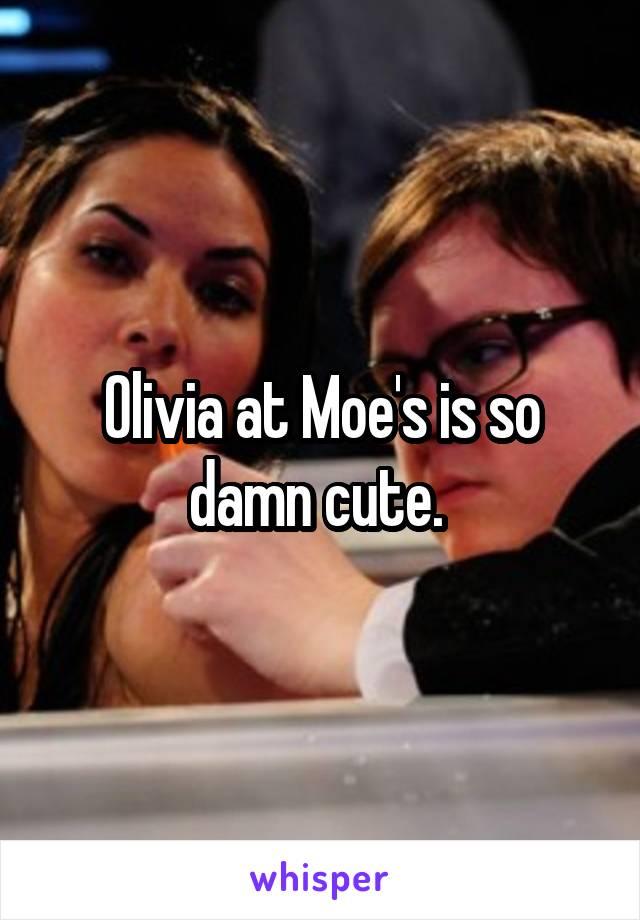 Olivia at Moe's is so damn cute.