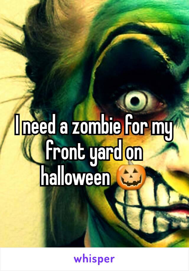 I need a zombie for my front yard on halloween 🎃