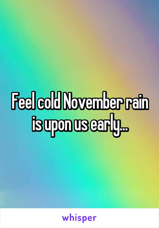 Feel cold November rain is upon us early...