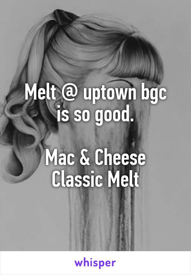 Melt @ uptown bgc is so good.  Mac & Cheese Classic Melt