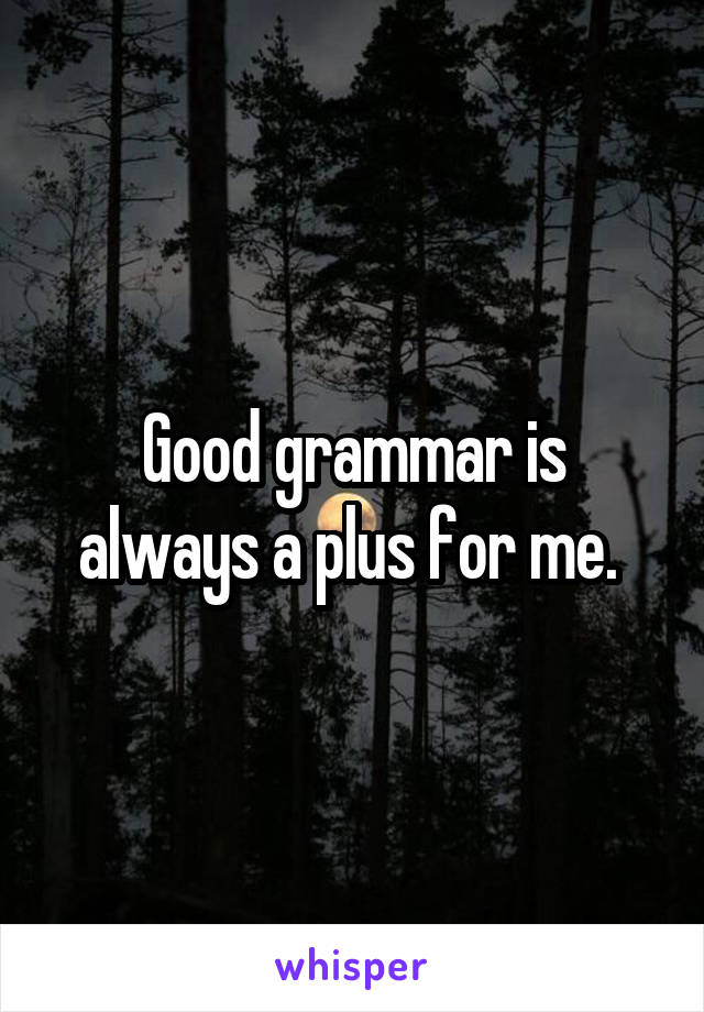 Good grammar is always a plus for me.