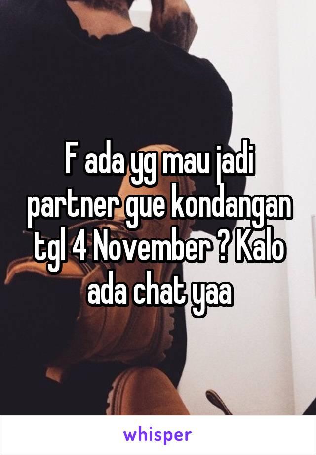 F ada yg mau jadi partner gue kondangan tgl 4 November ? Kalo ada chat yaa