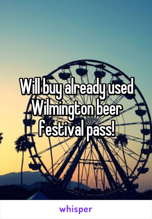 Will buy already used Wilmington beer festival pass!