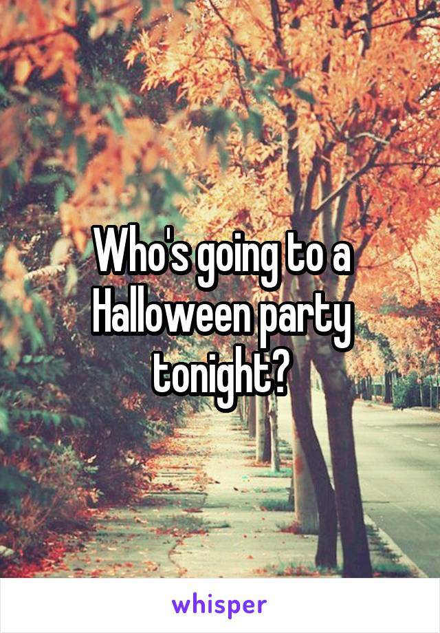 Who's going to a Halloween party tonight?