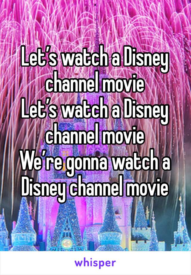 Let's watch a Disney channel movie Let's watch a Disney channel movie We're gonna watch a Disney channel movie