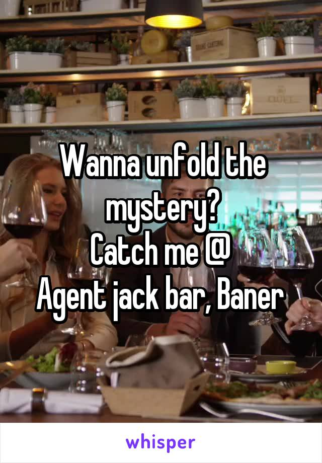 Wanna unfold the mystery? Catch me @  Agent jack bar, Baner