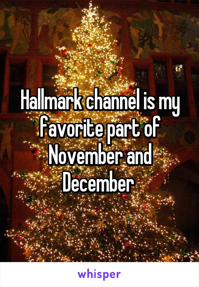 Hallmark channel is my favorite part of November and December