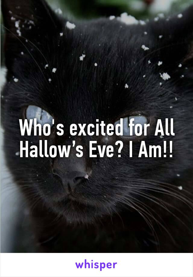 Who's excited for All Hallow's Eve? I Am!!